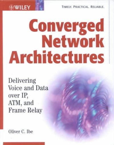 Converged Network Architectures: Delivering Voice over Ip, Atm, and Frame Relay