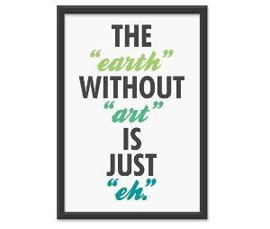 Earth - Art - Eh: Art Quotes, Wisdom, Truths, So True, Street Signs, Earth, Art Is, True Stories, Art Rooms