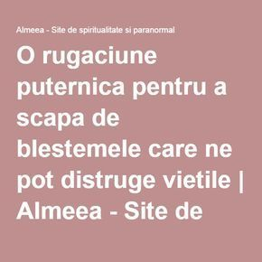 O rugaciune puternica pentru a scapa de blestemele care ne pot distruge vietile   Almeea - Site de spiritualitate si paranormal