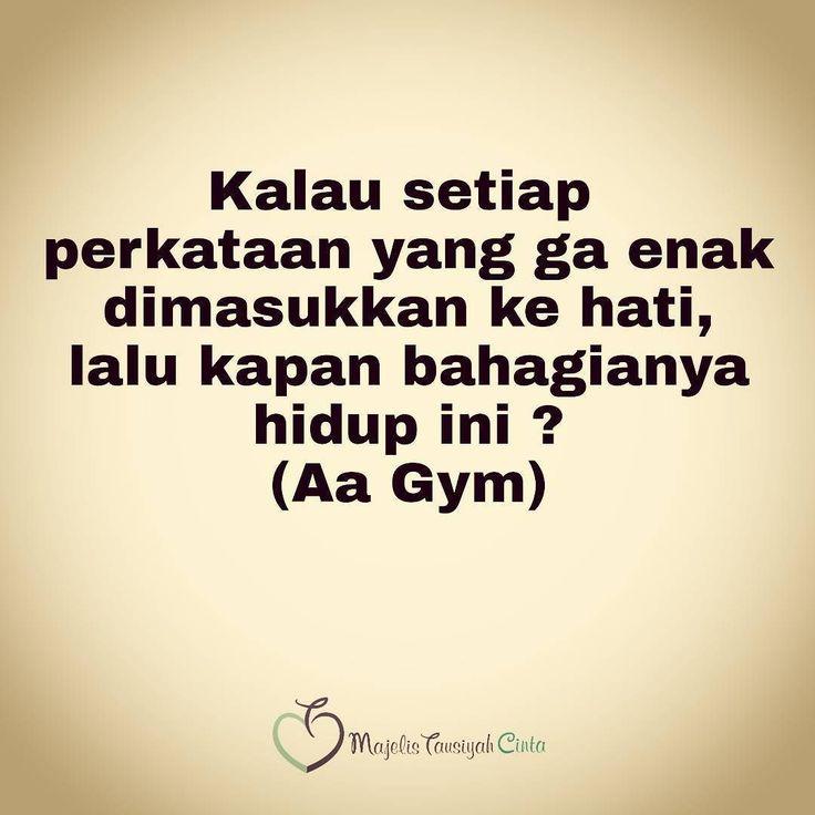 Kalau setiap perkataan yang ga enak dimasukkan ke hati lalu kapan bahagianya hidup ini ? (Aa Gym)