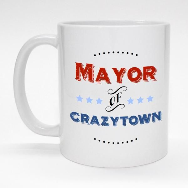 """""""Mayor of Crazytown"""" funny ceramic coffee mug makes a great gift for the boss.  Made to order and dishwasher safe."""
