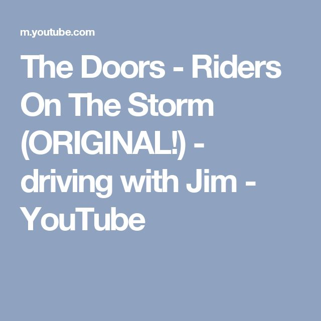 The Doors - Riders On The Storm (ORIGINAL!) - driving with Jim - YouTube
