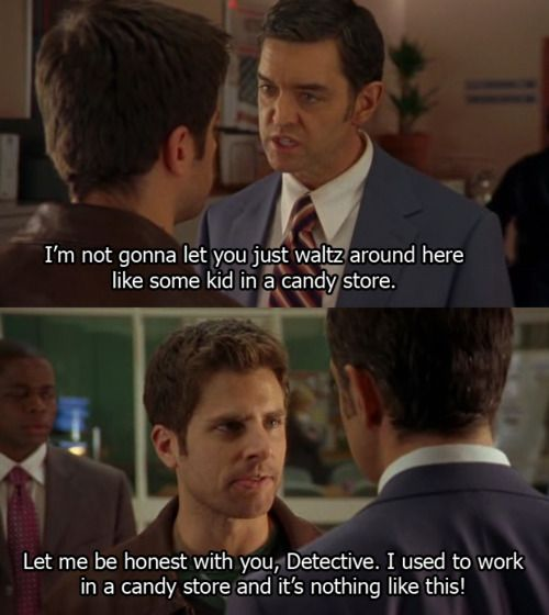 let me be honest with you, detective. i used to work in a candy store, and it's NOTHING like this.