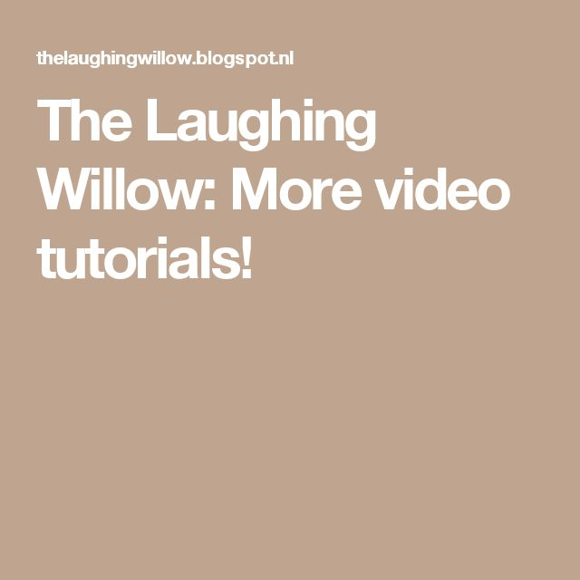 The Laughing Willow: More video tutorials!