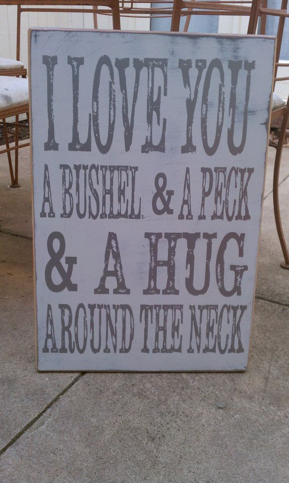I love you a bushel and a peck, perfect for Mother's Day!  Trista Hill- Heritage DesignsMothers, I Love You, Quotes, Singing, Gift Ideas, Songs, Distressed Signs, Kids, Bushel