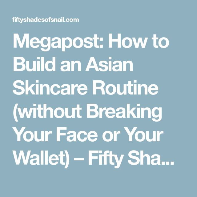 Megapost: How to Build an Asian Skincare Routine (without Breaking Your Face or Your Wallet) – Fifty Shades of Snail