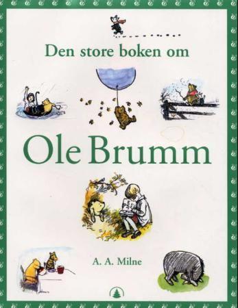 Den store boken om Ole Brumm - A.A. Milne E.H. Shepard Tor Åge Bringsværd Marianne Koch Knudsen