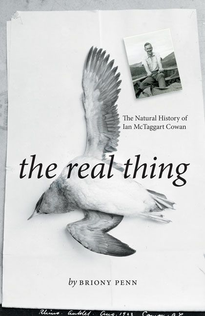 The Real Thing: The Natural History of Ian McTaggart Cowan by Briony Penn, shortlisted for the 2016 Hubert Evans Non-Fiction Prize