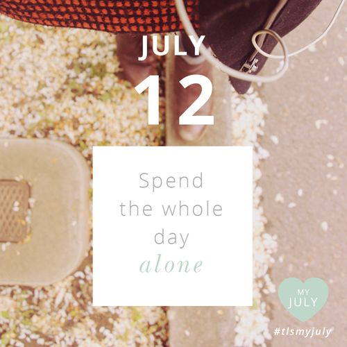JULY 12: Spend the whole day alone.   Ok so this one might be a bit harder for those with little ones or might take some planning but indulge yourself in spending the whole day alone (or at least a portion of it). Ask yourself what YOU want to do today, do it, go inwards and enjoy being in your own lovely company. #tlsmyjuly #selflove Read all about My July, our month of self-love and enter to WIN the ultimate self-love pack: http://www.thelittlesage.com/my-july-2014/