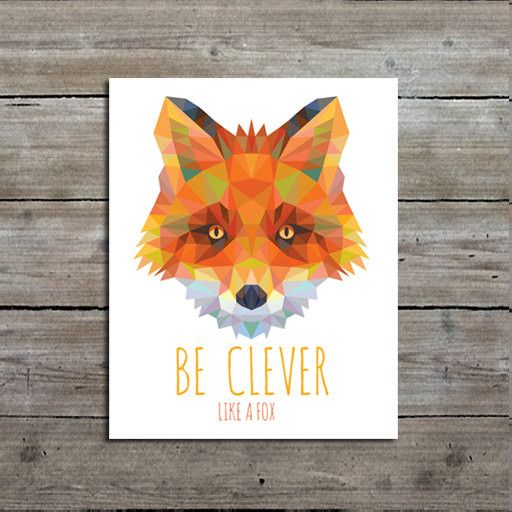 "A geometric fox print with the quote "" Be Clever like a fox"". Perfect for a nursery wall! Size: Select from the drop down menu The print will be professionally printed on a matte fine art paper with a"