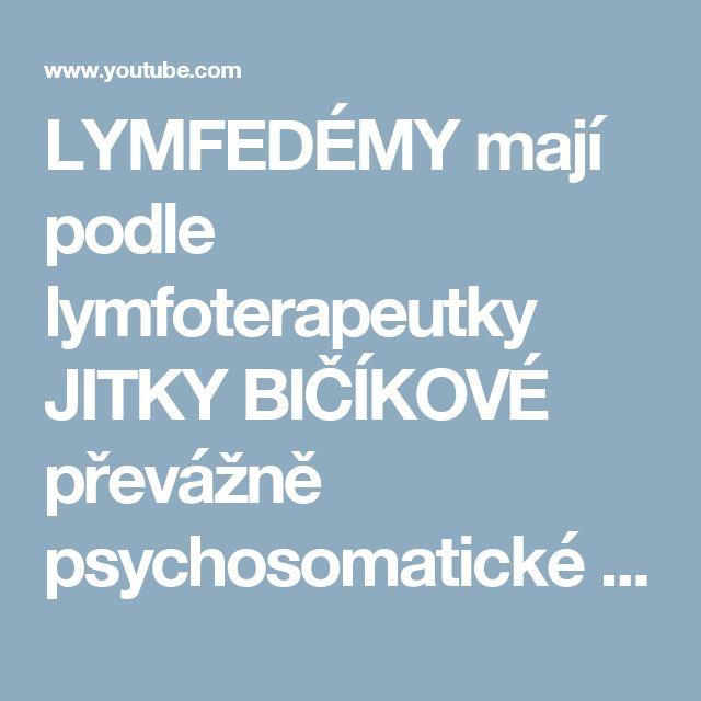 LYMFEDÉMY mají podle lymfoterapeutky JITKY BIČÍKOVÉ převážně psychosomatické příčiny - YouTube
