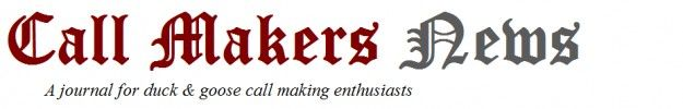 Call Makers News Duck Calls - How To Make A Duck Call, Goose Call, Game Calls for Duck Hunting