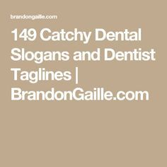 149 Catchy Dental Slogans and Dentist Taglines | BrandonGaille.com