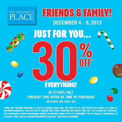 The Children's Place Friends & Family Event is on now through Monday, December 9th!  Customers who present the attached coupon will receive an additional 30% OFF their entire purchase today through Monday, December 9th! It's the perfect time to stock up on gifts!
