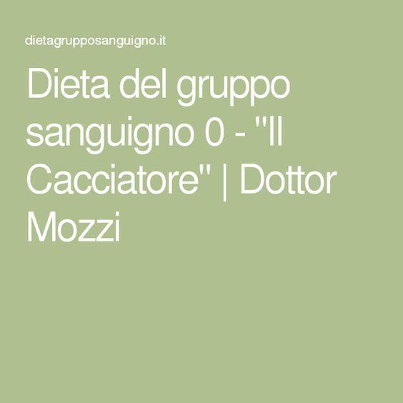 """Dieta del gruppo sanguigno 0 - """"Il Cacciatore""""   Dottor Mozzi"""