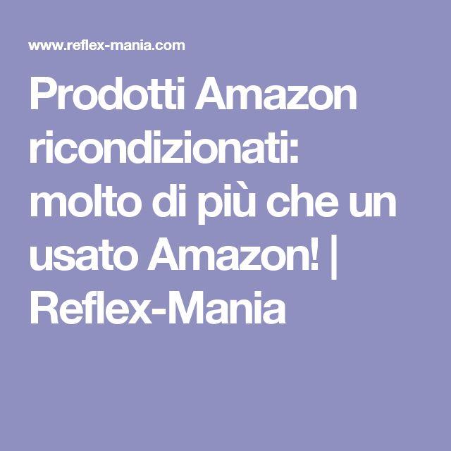 Prodotti Amazon ricondizionati: molto di più che un usato Amazon! | Reflex-Mania
