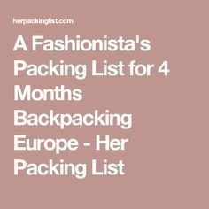 A Fashionista's Packing List for 4 Months Backpacking Europe - Her Packing List
