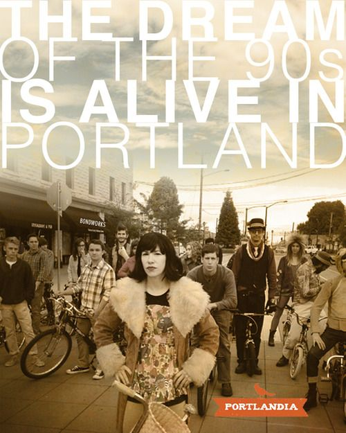 Portlandia Television Series (on IFC)- yes, a show all about Portland (and filmed here as well)! The dream of the 90's IS alive in Portland :-) hehee