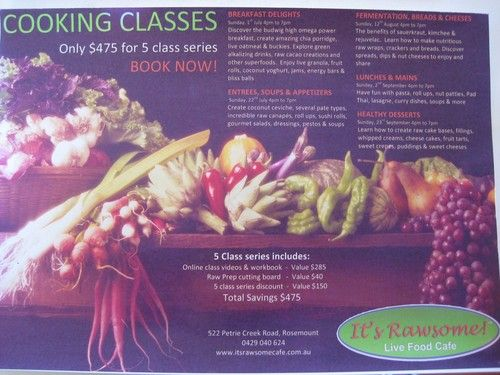 #raw food (not) Cooking Classes at It's Rawsome Cafe  http://www.itsrawsomecafe.com.au/gallery/COOKING+CLASSES/5-class-series-raw-cuisine-cooking-classes-at-its-rawsome-cafe-book-now/101636