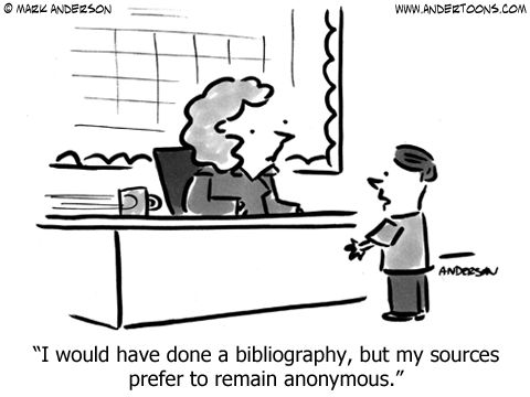 Teacher Cartoon 6382: I would have done a bibliography, but my sources prefer to remain anonymous.