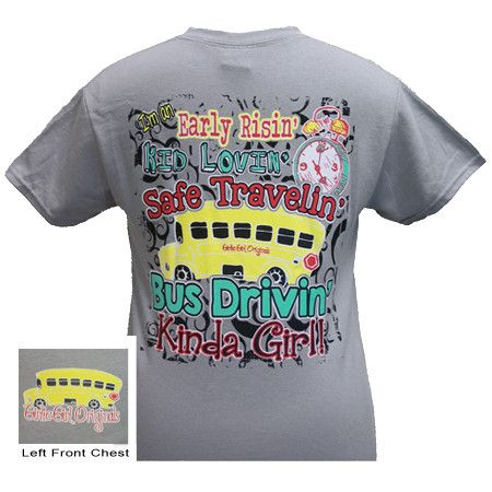 Girlie Girl Early Risin Kid Lovin Safe School Bus Driver Girlie Bright T Shirt Available in sizes Adult S-3X Picture is of the back of the shirt, Front of the shirt has girlie girl logo