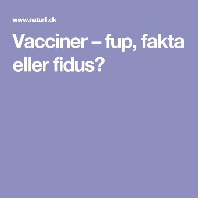 Vacciner – fup, fakta eller fidus?