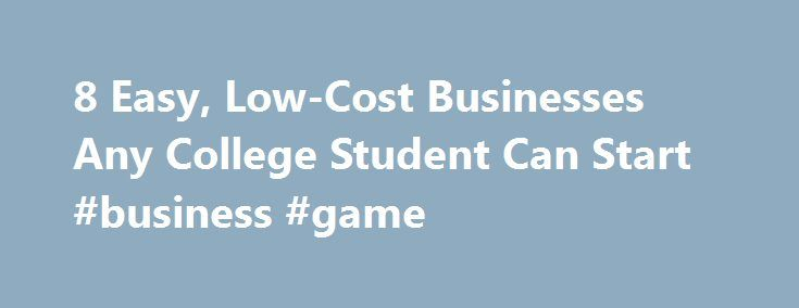 8 Easy, Low-Cost Businesses Any College Student Can Start #business #game http://busines.remmont.com/8-easy-low-cost-businesses-any-college-student-can-start-business-game/  #business ideas for college students # 8 Easy, Low-Cost Businesses Any College Student Can Start Hi there, you can call me Aaron. I'm cofounder at livecube and I'm based in Greater New York City Area. Let's face it: summer internships aren't the best route for all students. Some with an entrepreneurial side and a…