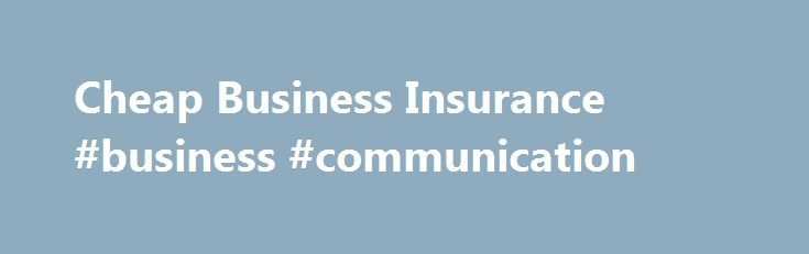 Cheap Business Insurance #business #communication http://bank.remmont.com/cheap-business-insurance-business-communication/  #cheap business insurance # Secrets to Finding Cheap Business Insurance Face it, business insurance is a necessary expense. That's why finding a cheap business insurance policy is every business owner's goal. But is finding an affordable business insurance policy impossible without using a substandard company or sacrificing valuable coverage? Not necessarily. You'll…