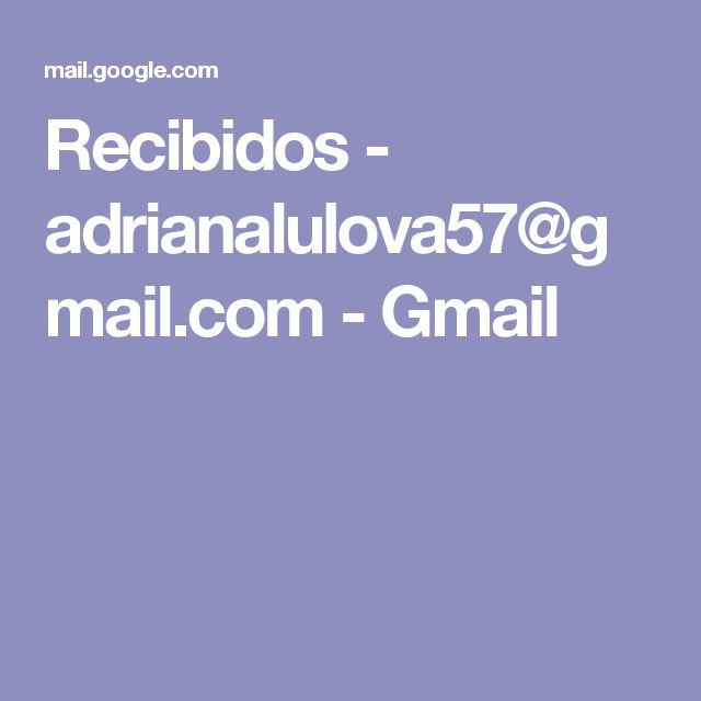Recibidos - adrianalulova57@gmail.com - Gmail