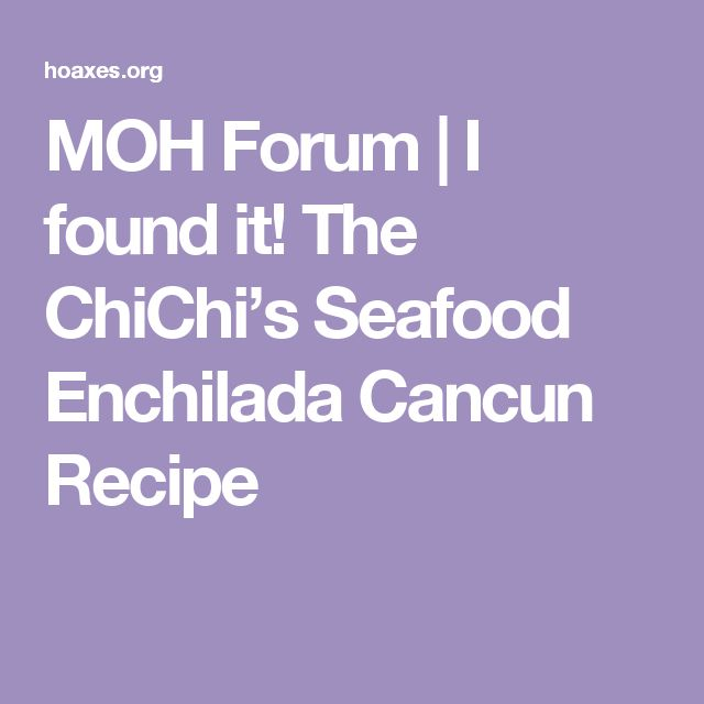 MOH Forum | I found it!  The ChiChi's Seafood Enchilada Cancun Recipe