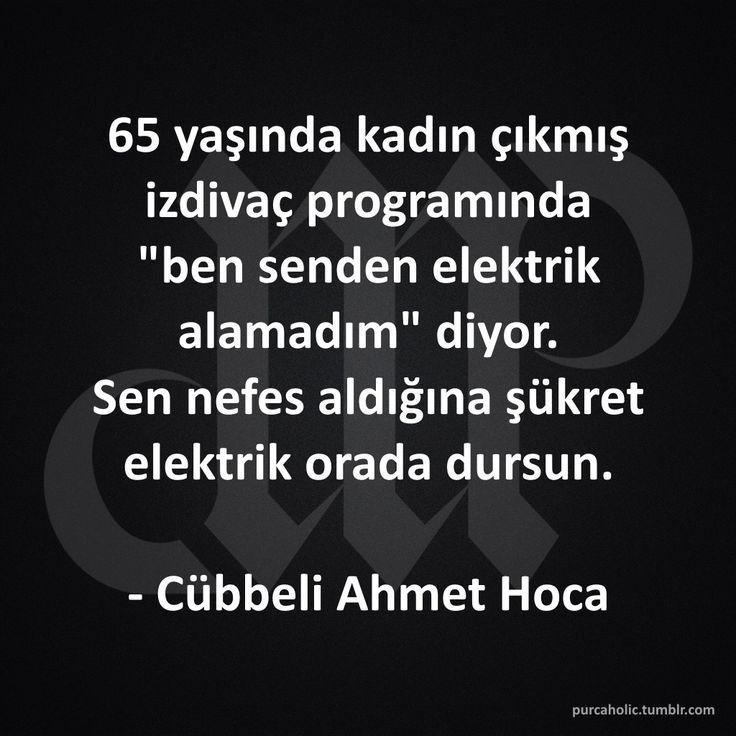 """65 yaşında kadın çıkmış izdivaç programında """"ben senden elektrik alamadım"""" diyor, sen nefes aldığına şükret elektrik orada dursun.   - Cübbeli Ahmet Hoca  #sözler #anlamlısözler #güzelsözler #manalısözler #özlüsözler #alıntı #alıntılar #alıntıdır #alıntısözler #mizah #matrak #komik #espri #şaka #gırgır #komiksözler"""