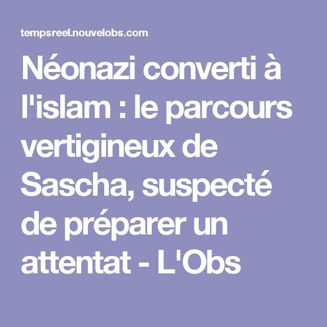 Néonazi converti à l'islam : le parcours vertigineux de Sascha, suspecté de préparer un attentat - L'Obs