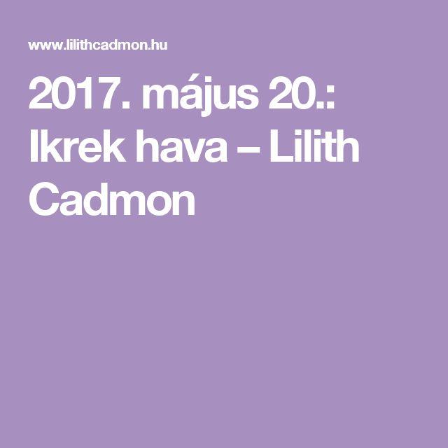 2017. május 20.: Ikrek hava – Lilith Cadmon