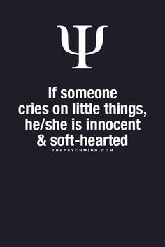 I cry at a drop of a hat, so I guess I would be considered innocent and soft-hearted.