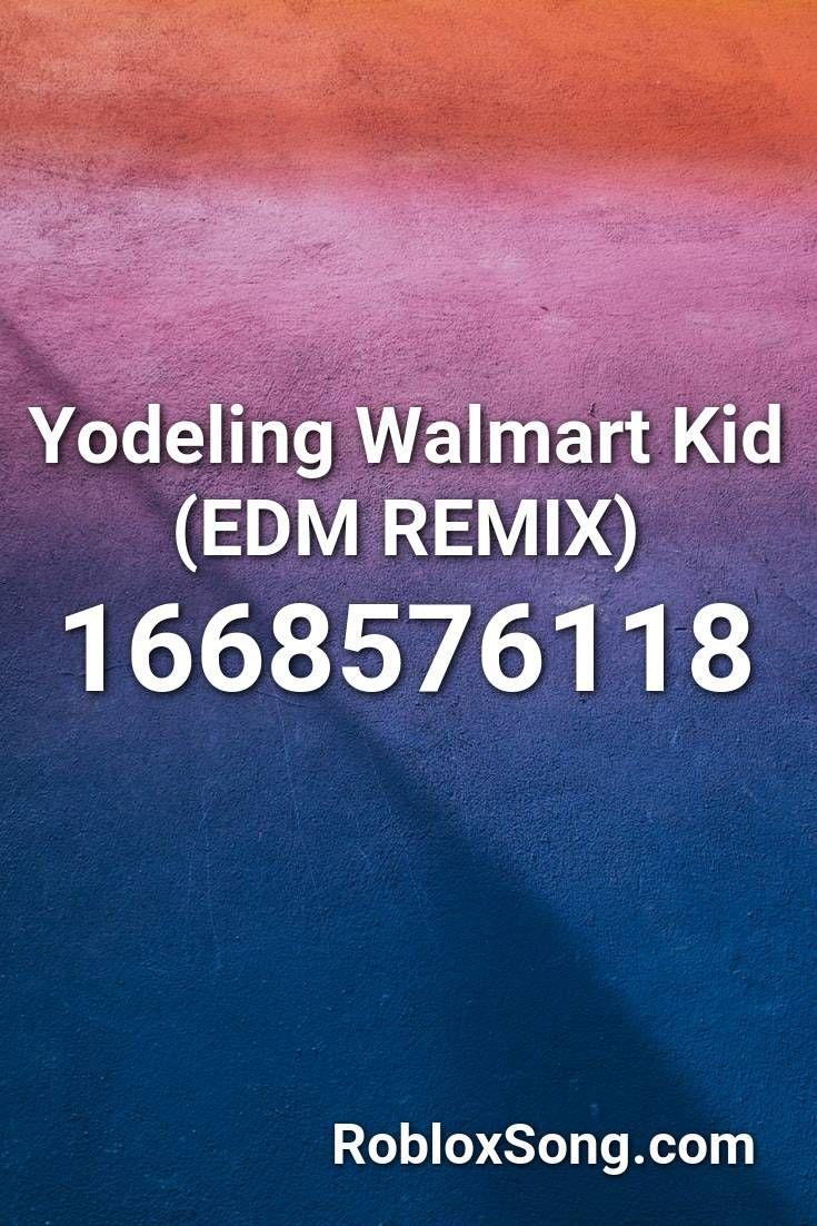 Yodeling Walmart Kid (edm Remix) Roblox ID Roblox Music