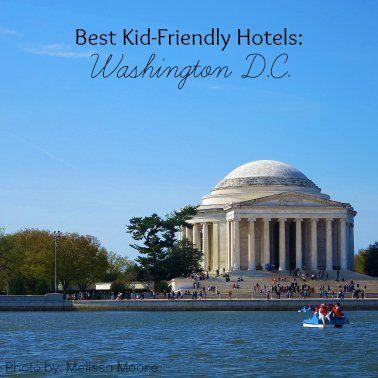 Best Kid Friendly Hotels In Washington Dc