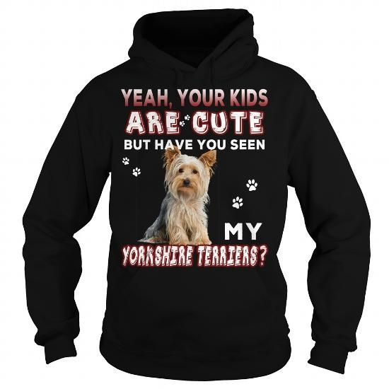 Yeah Your Kids are Cute but Have You Seen My York Terriers T Shirt LIMITED TIME ONLY. ORDER NOW if you like, Item Not Sold Anywhere Else. Amazing for you or gift for your family members and your friends. Thank you! #yorkshire #terrier #shirts #dogs #pets #animal