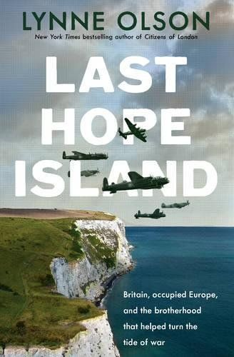 Last Hope Island: Britain Occupied Europe And The Brotherhood That Helped Turn The Tide Of War