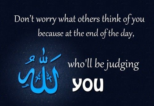 The only one to judge you is Allah.