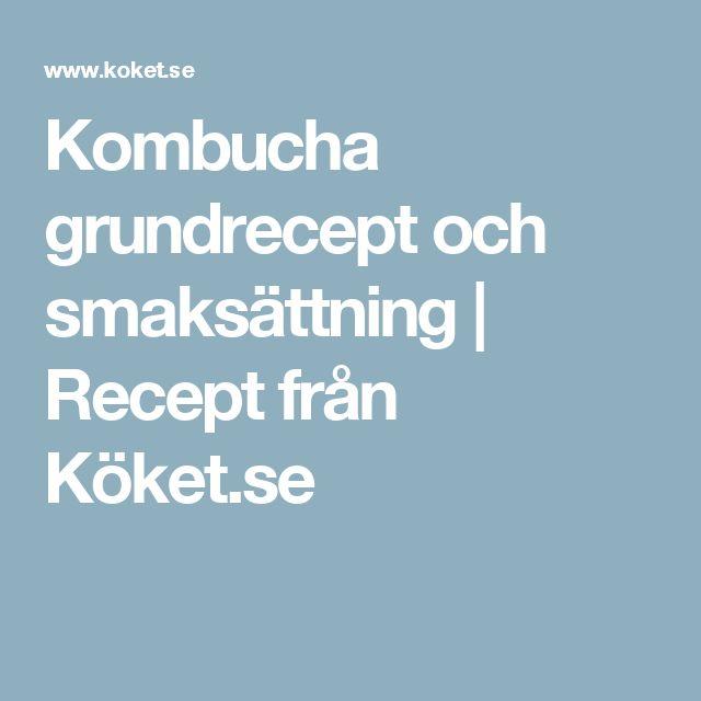 Kombucha grundrecept och smaksättning | Recept från Köket.se