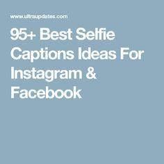 95+ Best Selfie Captions Ideas For Instagram & Facebook