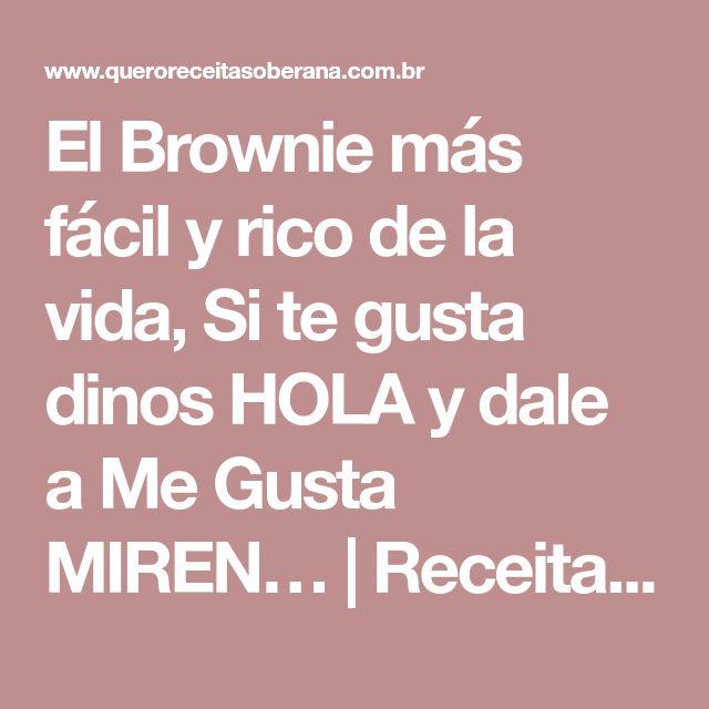 El Brownie más fácil y rico de la vida, Si te gusta dinos HOLA y dale a Me Gusta MIREN… | Receitas Soberanas