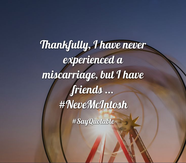 Quotes about Thankfully, I have never experienced a miscarriage, but I have friends ... #NeveMcIntosh   with images background, share as cover photos, profile pictures on WhatsApp, Facebook and Instagram or HD wallpaper - Best quotes