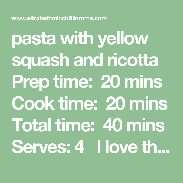 pasta with yellow squash and ricotta Prep time: 20 mins Cook time: 20 mins Total time: 40 mins Serves:4  I love this recipe with yellow squash, which has a really mild taste, but if you want to you can use regular green zucchii. Ingredients 2 medium sized yellow squash (zucchini) 400 grams short pasta (penne or fusilli) 1 cup ricotta 2 cloves garlic, peeled ¼ cup olive oil Black pepper 1 bunch fresh basil Instructions Bring a large pot of salted water to boil. Using a blender or…