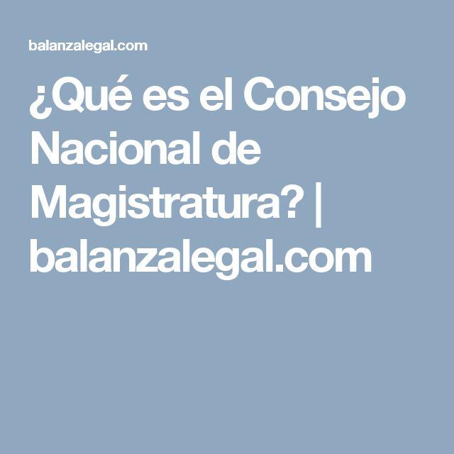 ¿Qué es el Consejo Nacional de Magistratura? | balanzalegal.com