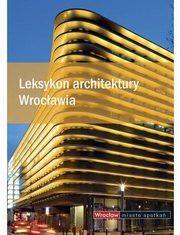 ksiazka tytuł: Leksykon architektury Wrocławia autor: Praca zbiorowa