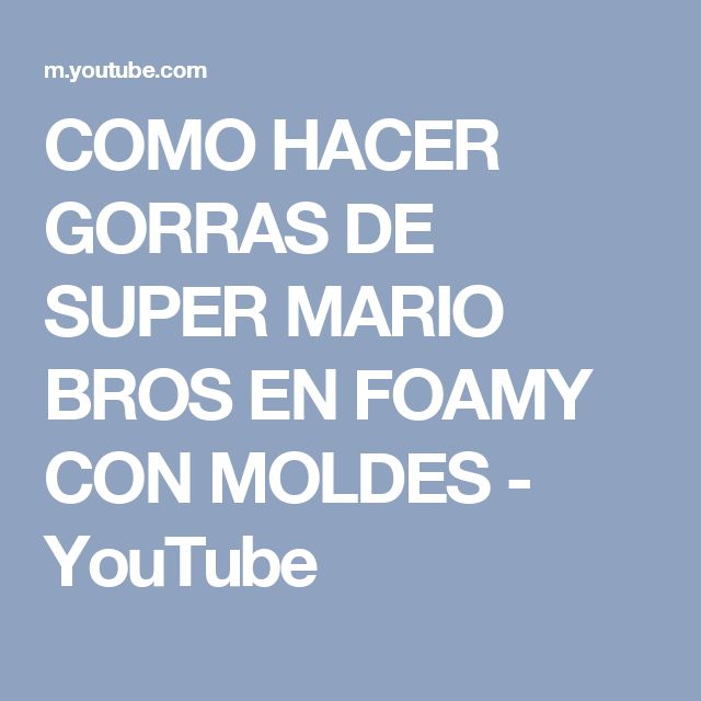 COMO HACER GORRAS DE SUPER MARIO BROS EN FOAMY CON MOLDES - YouTube