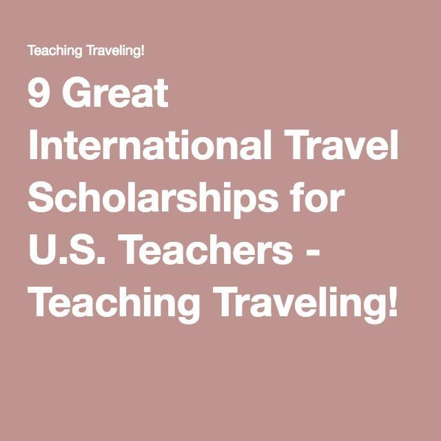 9 Great International Travel Scholarships for U.S. Teachers - Teaching Traveling!