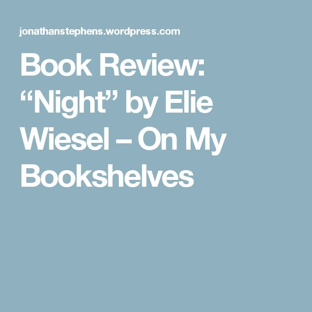 """Book Review: """"Night"""" by Elie Wiesel – On My Bookshelves"""