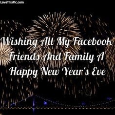 Wishing All My Facebook Friends A Happy New Year's Eve new years new year new years quotes new year quotes new years eve quotes happy new years quotes for family happy new years eve quotes quotes for new years eve happy new year quotes for friends best new year quotes